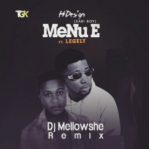 MUSIC: Dj Mellowshe ft Hdesign & Legely - Menu E Refix