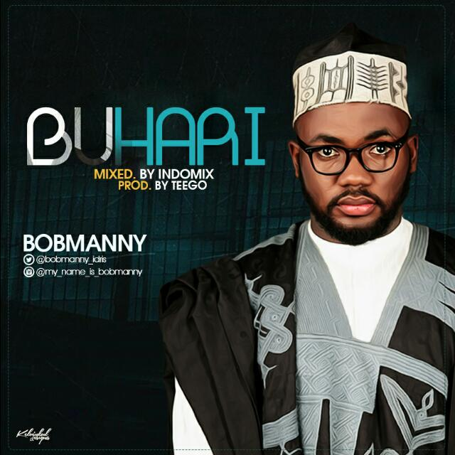VIDEO: Bobmanny - Buhari - ConfirmGist com ng