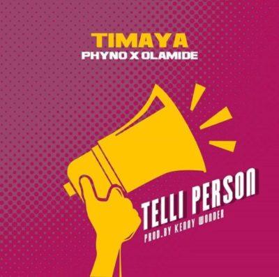 LYRICS: Timaya - Telli Person ft Phyno x Olamide