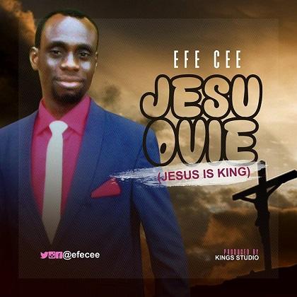 GOSPEL: Efe Cee - Jesu Ovie (Jesus Is King) - ConfirmGist com ng