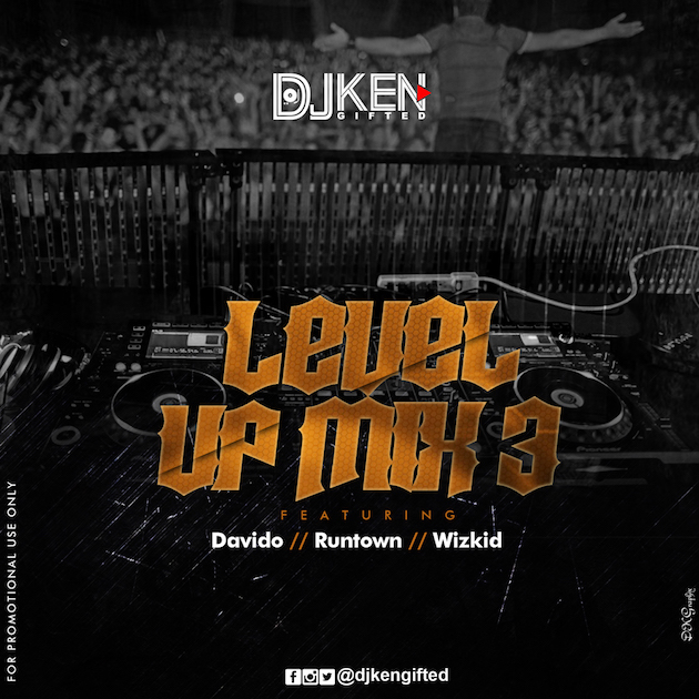 DJ MIX: DJ Ken - Level UP Mix 3 Ft Davido X Runtown X Wizkid