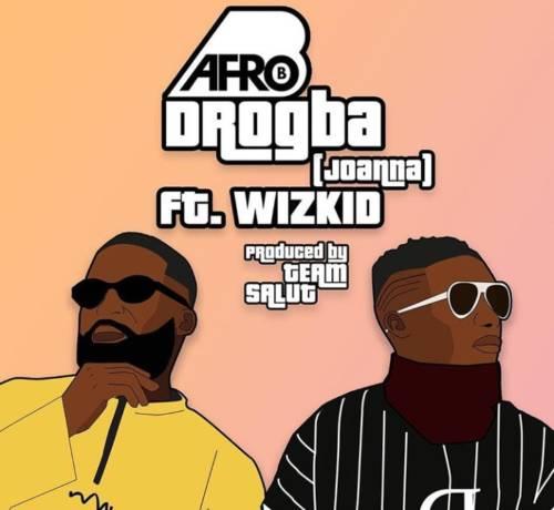 LYRICS: Afro B x Wizkid - Drogba (Joanna) - ConfirmGist com ng