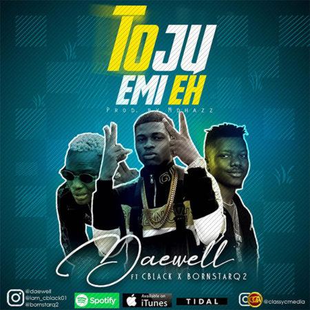 MUSIC: Daewell ft Cblack x Bornstarq2 - Toju Emi Eh