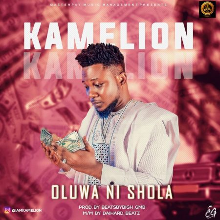 MUSIC: Kamelion - Oluwa Ni Shola - ConfirmGist com ng