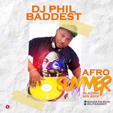 DJ MIX: Dj Phil Baddest - Afro Summer Blazing Mix 2019 - ConfirmGist